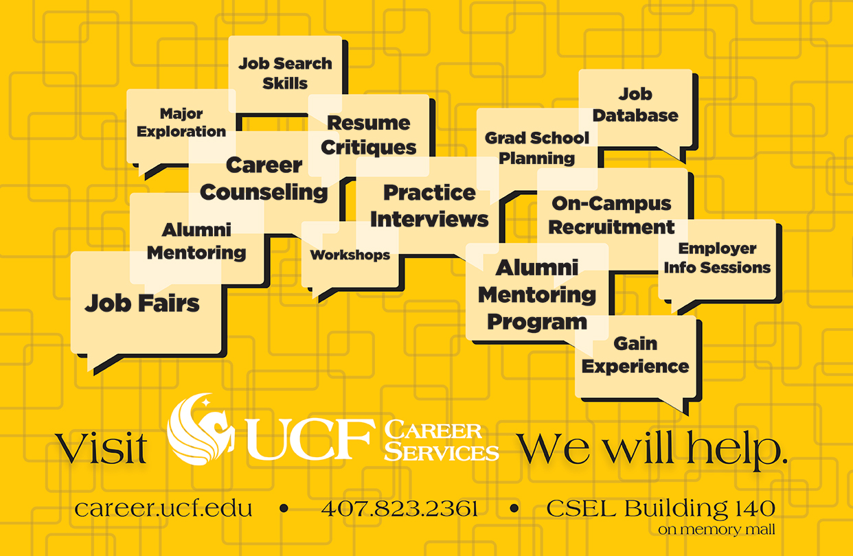 Visit Career Services, We can help! Call: 407.823.2361 Visit: CSEL Building 140 (on memory mall)